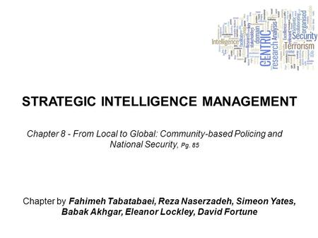 STRATEGIC INTELLIGENCE MANAGEMENT Chapter by Fahimeh Tabatabaei, Reza Naserzadeh, Simeon Yates, Babak Akhgar, Eleanor Lockley, David Fortune Chapter 8.