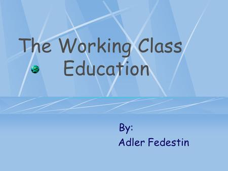 The Working Class Education By: Adler Fedestin. Expectation Picture by Arthur John Elsley.