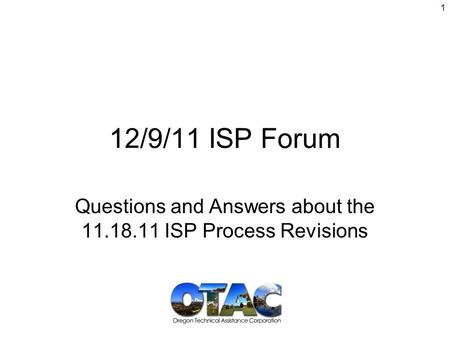 12/9/11 ISP Forum Questions and Answers about the 11.18.11 ISP Process Revisions 1.