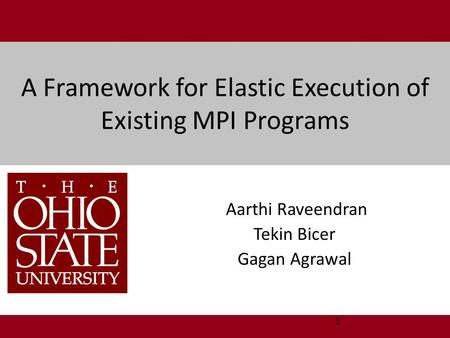 A Framework for Elastic Execution of Existing MPI Programs Aarthi Raveendran Tekin Bicer Gagan Agrawal 1.