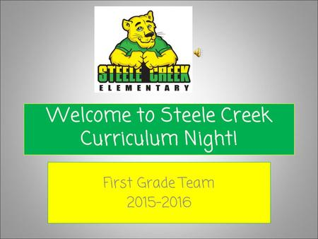Welcome to Steele Creek Curriculum Night! First Grade Team 2015-2016.