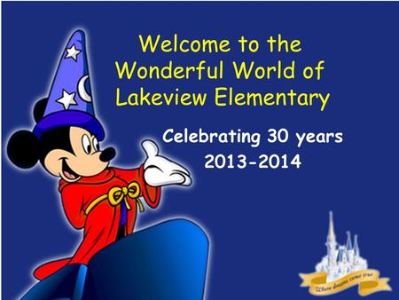Welcome to the Wonderful World of Lakeview Elementary Celebrating 30 years 2013-2014.