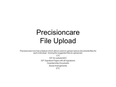Precisioncare File Upload Precisioncare now has a feature which allows users to upload various documents/files for each individual. Among the suggested.