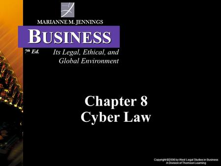 Copyright ©2006 by West Legal Studies in Business A Division of Thomson Learning Chapter 8 Cyber Law Its Legal, Ethical, and Global Environment MARIANNE.