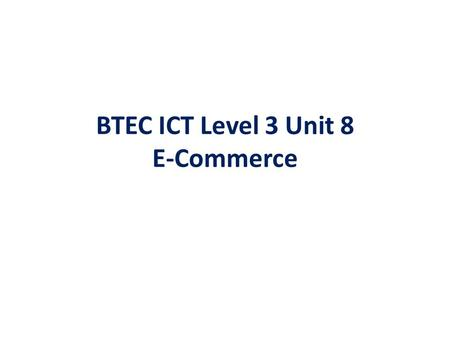 BTEC ICT Level 3 Unit 8 E-Commerce. Session 9 – Planning E-Commerce Strategies.