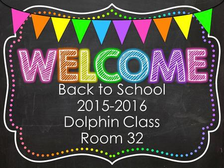 Back to School 2015-2016 Dolphin Class Room 32. Mrs. Hammond Mrs. Hammond ~ Long Island native, taught for 8 years in Maryland prior to starting at Sigsbee.