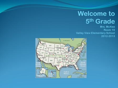 Welcome to 5 th Grade Mrs. McKee Room 19 Valley View Elementary School 2012-2013.