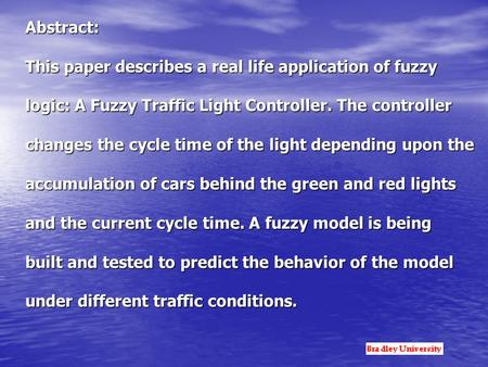Abstract: This paper describes a real life application of fuzzy logic: A Fuzzy Traffic Light Controller. The controller changes the cycle time of the light.