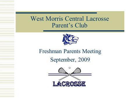 West Morris Central Lacrosse Parent's Club Freshman Parents Meeting September, 2009.