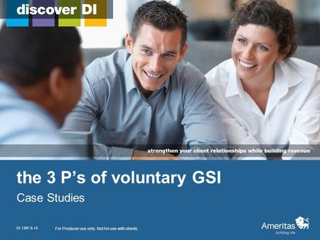 The 3 P's of voluntary GSI Case Studies For Producer use only. Not for use with clients. DI 1397 5-14.