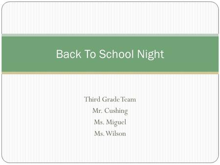 Third Grade Team Mr. Cushing Ms. Miguel Ms. Wilson Back To School Night.