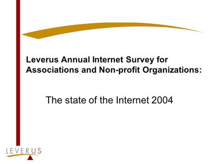 Leverus Annual Internet Survey for Associations and Non-profit Organizations: The state of the Internet 2004.