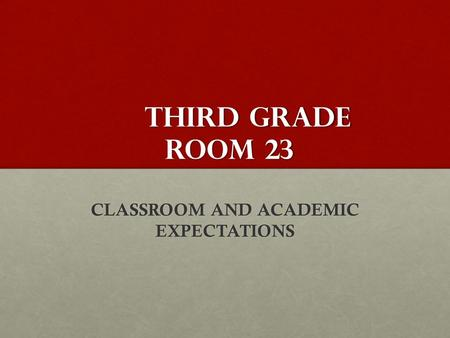 Third grade room 23 CLASSROOM AND ACADEMIC EXPECTATIONS.