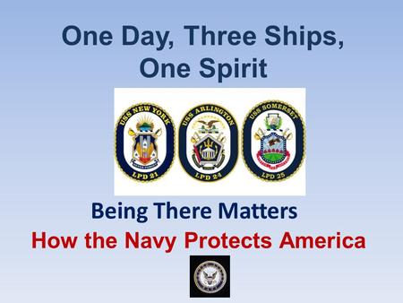 How the Navy Protects America One Day, Three Ships, One Spirit Being There Matters.