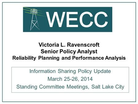 Victoria L. Ravenscroft Senior Policy Analyst Reliability Planning and Performance Analysis Information Sharing Policy Update March 25-26, 2014 Standing.