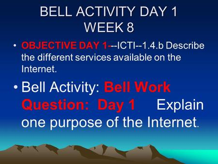 BELL ACTIVITY DAY 1 WEEK 8 OBJECTIVE DAY 1---ICTI--1.4.bDescribe the different services available on the Internet. Bell Activity: Bell Work Question: Day.