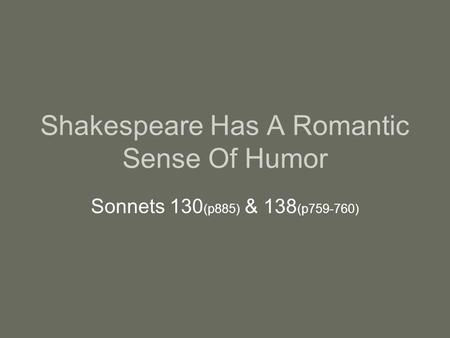 Shakespeare Has A Romantic Sense Of Humor Sonnets 130 (p885) & 138 (p759-760)