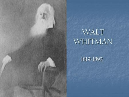WALT WHITMAN 1819-1892. Major Work Leaves of Grass Leaves of Grass Published 1 st edition in 1855 Published 1 st edition in 1855 Little or no interest.