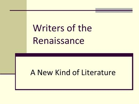 Writers of the Renaissance A New Kind of Literature.