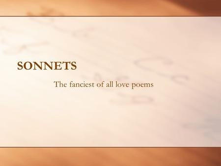 SONNETS The fanciest of all love poems. Objective You will be able to identify the qualities of a sonnet by the time you leave.