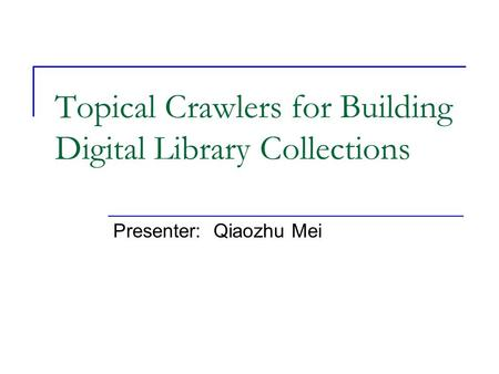 Topical Crawlers for Building Digital Library Collections Presenter: Qiaozhu Mei.