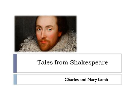 Tales from Shakespeare Charles and Mary Lamb.  they were English, they were from London  the biggest piece is Shakespear's games rewritten into tales.