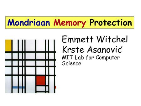 Emmett Witchel Krste Asanovic MIT Lab for Computer Science Mondriaan Memory Protection.