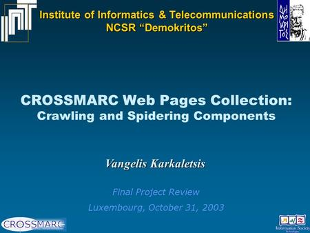 "CROSSMARC Web Pages Collection: Crawling and Spidering Components Vangelis Karkaletsis Institute of Informatics & Telecommunications NCSR ""Demokritos"""