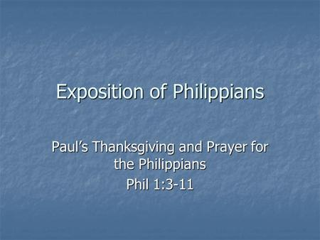 Exposition of Philippians Paul's Thanksgiving and Prayer for the Philippians Phil 1:3-11.