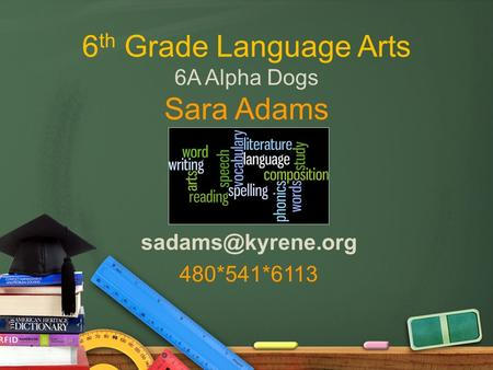 6 th Grade Language Arts 6A Alpha Dogs Sara Adams 480*541*6113.
