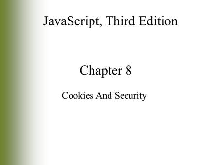 Chapter 8 Cookies And Security JavaScript, Third Edition.