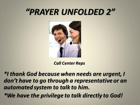 """PRAYER UNFOLDED 2"" *I thank God because when needs are urgent, I don't have to go through a representative or an automated system to talk to him. *We."
