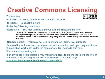 Creative Commons Licensing You are free: to Share — to copy, distribute and transmit the work to Remix — to adapt the work Under the following conditions: