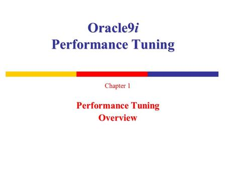 Oracle9i Performance Tuning Chapter 1 Performance Tuning Overview.