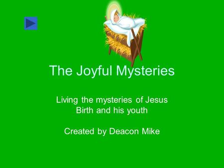 The Joyful Mysteries Living the mysteries of Jesus Birth and his youth Created by Deacon Mike.