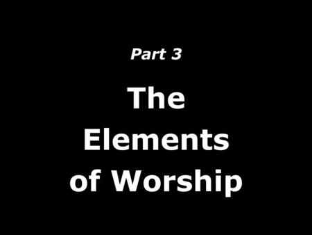 Part 3 The Elements of Worship. What worship attitudes were expressed in Luke 7:36-50 Brokenness Humility Love Giving Jesus' Response: Forgiveness Faith.