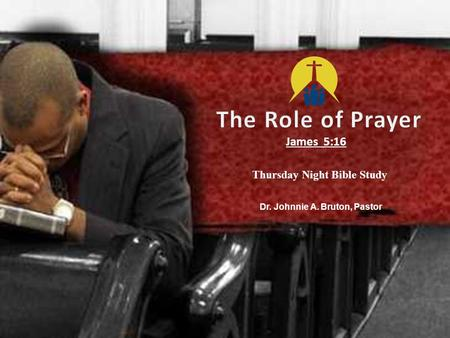 James 5:16 Dr. Johnnie A. Bruton, Pastor Thursday Night Bible Study.