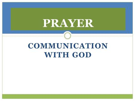 COMMUNICATION WITH GOD PRAYER. 1 Tess 5: 16Be joyful always; 17pray continually; 18give thanks in all circumstances, for this is God's will for you in.