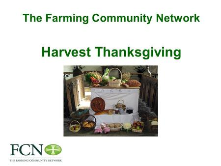 The Farming Community Network Harvest Thanksgiving.