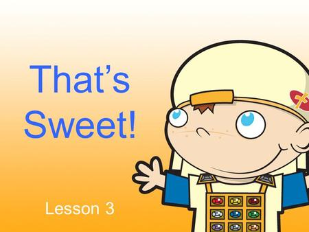 That's Sweet! Lesson 3. Caleb - The Hebrew Boy Prayer - to talk with God in praise, petitions, or thanksgiving.