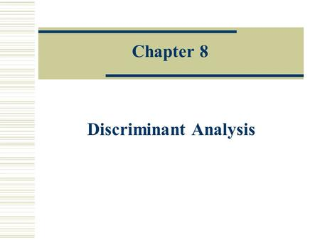 Chapter 8 Discriminant Analysis. 8.1 Introduction  Classification is an important issue in multivariate analysis and data mining.  Classification: classifies.