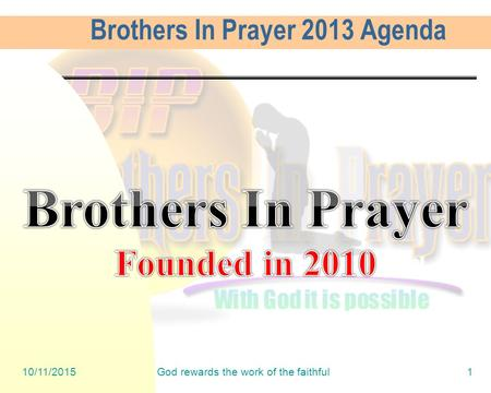 10/11/2015God rewards the work of the faithful1 Brothers In Prayer 2013 Agenda.