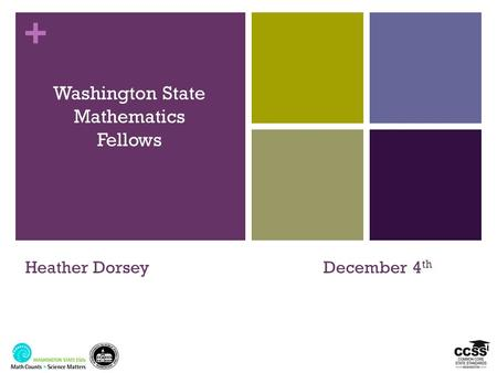 + Washington State Mathematics Fellows Heather DorseyDecember 4 th.