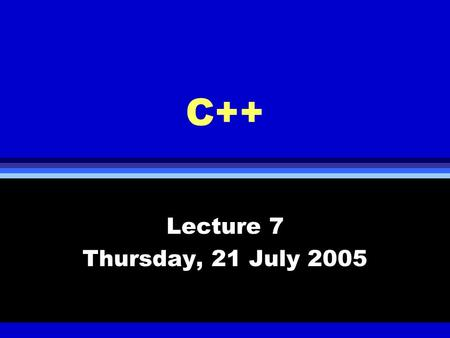 C++ Lecture 7 Thursday, 21 July 2005. Chapter 9 Inheritance l Creating new classes from the existing classes l The notions of base classes and derived.