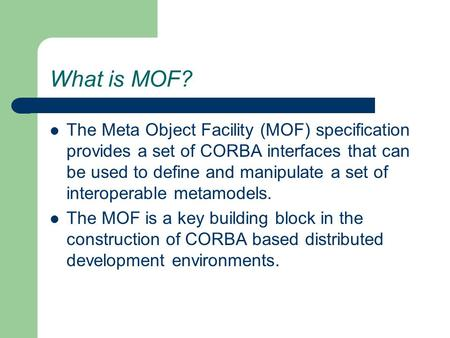 What is MOF? The Meta Object Facility (MOF) specification provides a set of CORBA interfaces that can be used to define and manipulate a set of interoperable.