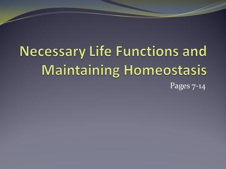 Pages 7-14. Necessary Life Functions Maintain boundaries: remaining separate from the outside environment Movement Locomotion Movement of substances Responsiveness.