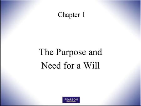 Chapter 1 The Purpose and Need for a Will. Wills, Trusts, and Estates Administration, 3e Herskowitz 2 © 2011, 2007, 2001 Pearson Higher Education, Upper.