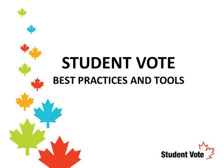 STUDENT VOTE BEST PRACTICES AND TOOLS. STUDENT VOTE TOOLS.