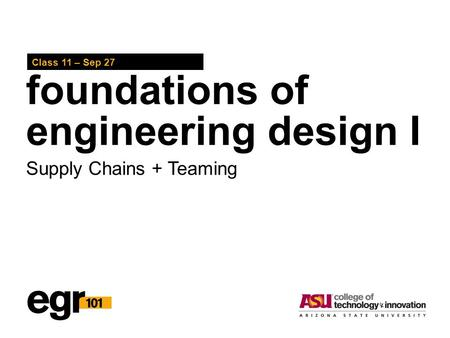 Foundations of engineering design I Class 11 – Sep 27 Supply Chains + Teaming.