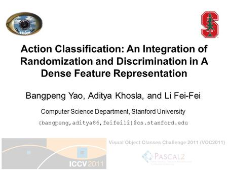 1 Action Classification: An Integration of Randomization and Discrimination in A Dense Feature Representation Computer Science Department, Stanford University.